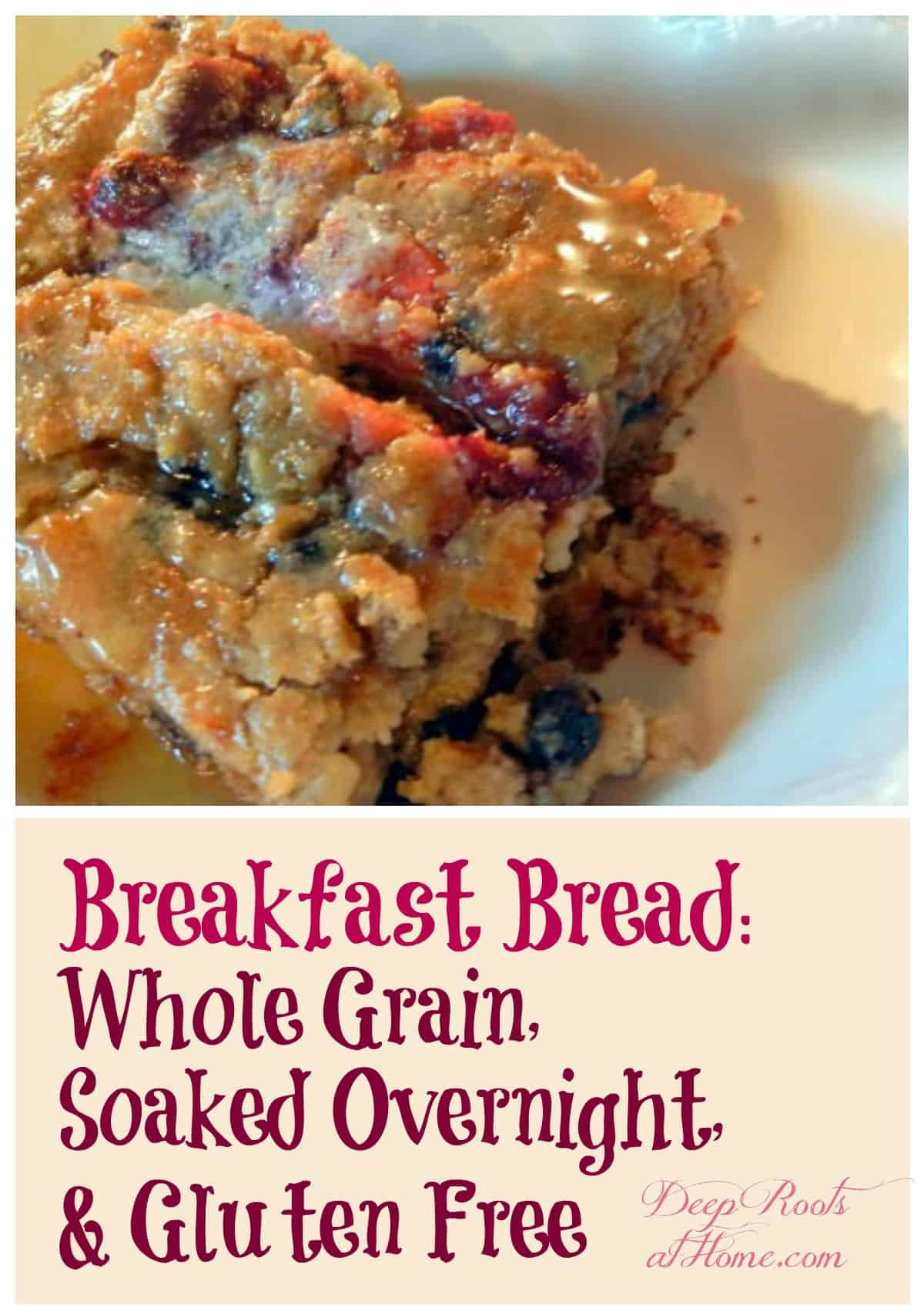 Breakfast Bread: Whole Grain, Soaked Overnight & Gluten Free. A nutritionally dense, hearty breakfast oat bread with berries and nuts, butter and honey. Pin image.
