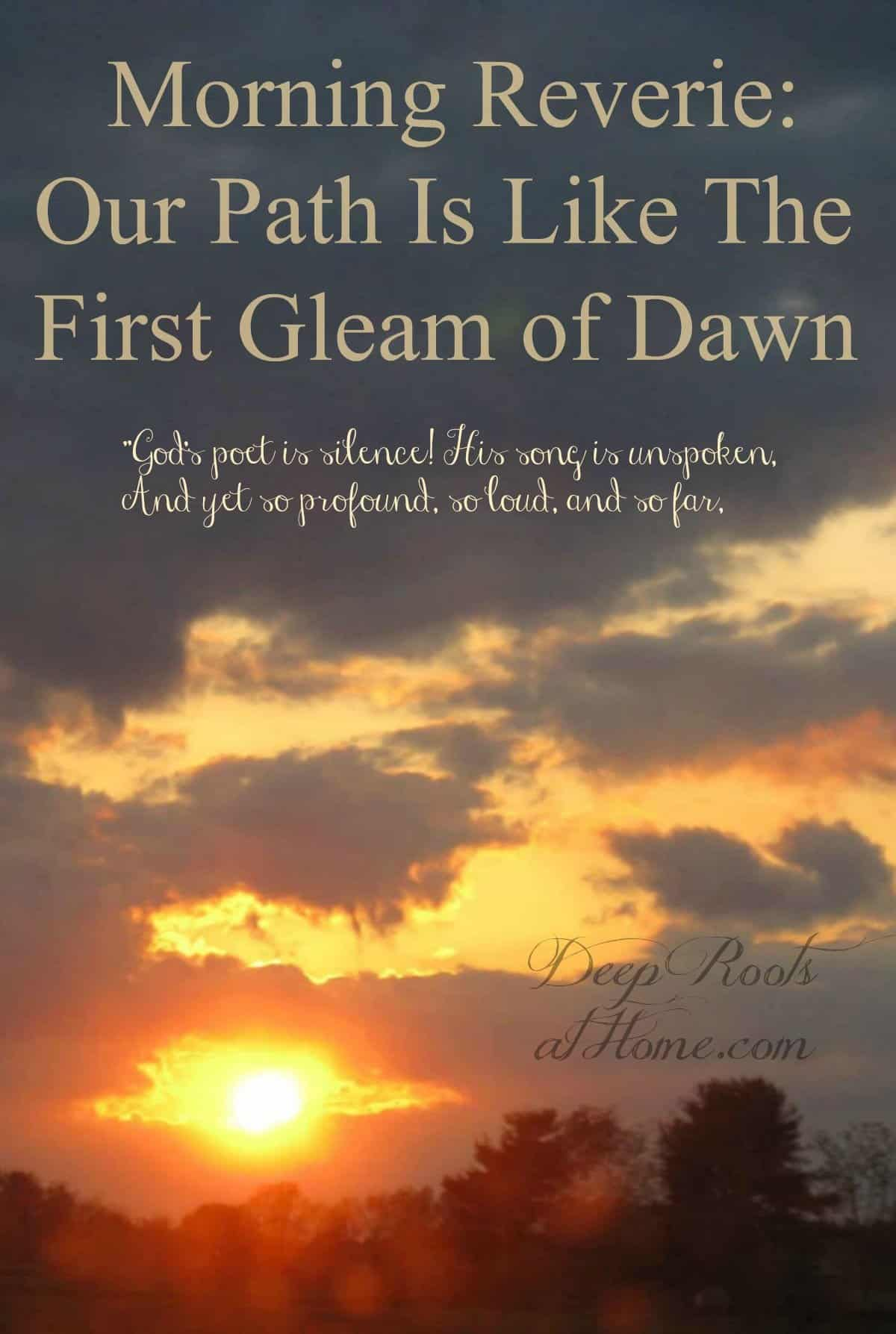Morning Reverie: Our Path Is Like The First Gleam of Dawn, sunrise