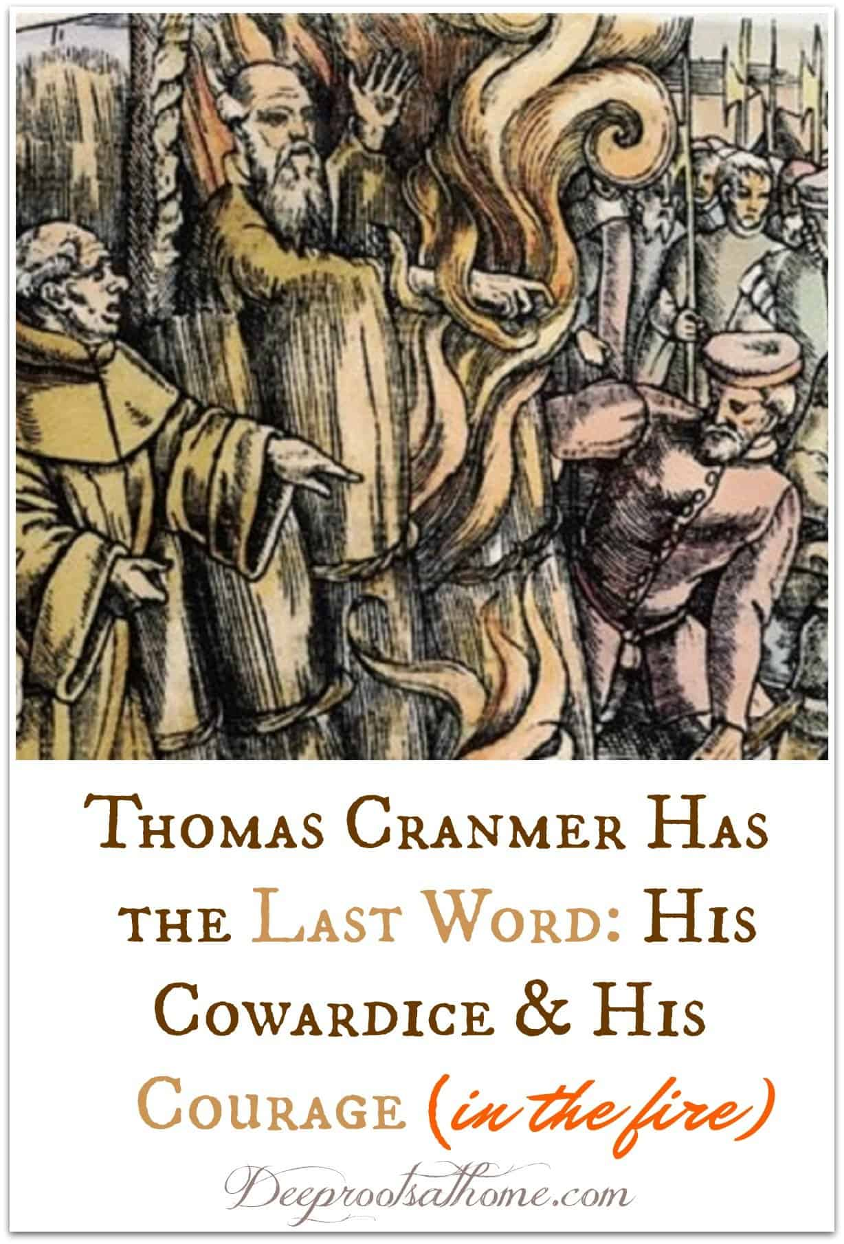 Thomas Cranmer Had the Last Word: His Cowardice & His Courage. Cranmer burning