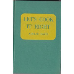 """Let's Cook it Right"" cook book by Adelle Davis."
