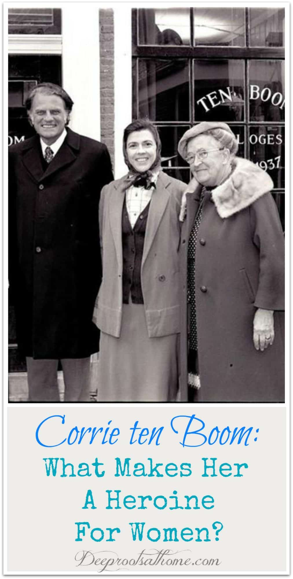 Corrie ten Boom: What Makes Her A Heroine For Women? Billy Graham, Corrie and friends in front of the ten Boom Museum.