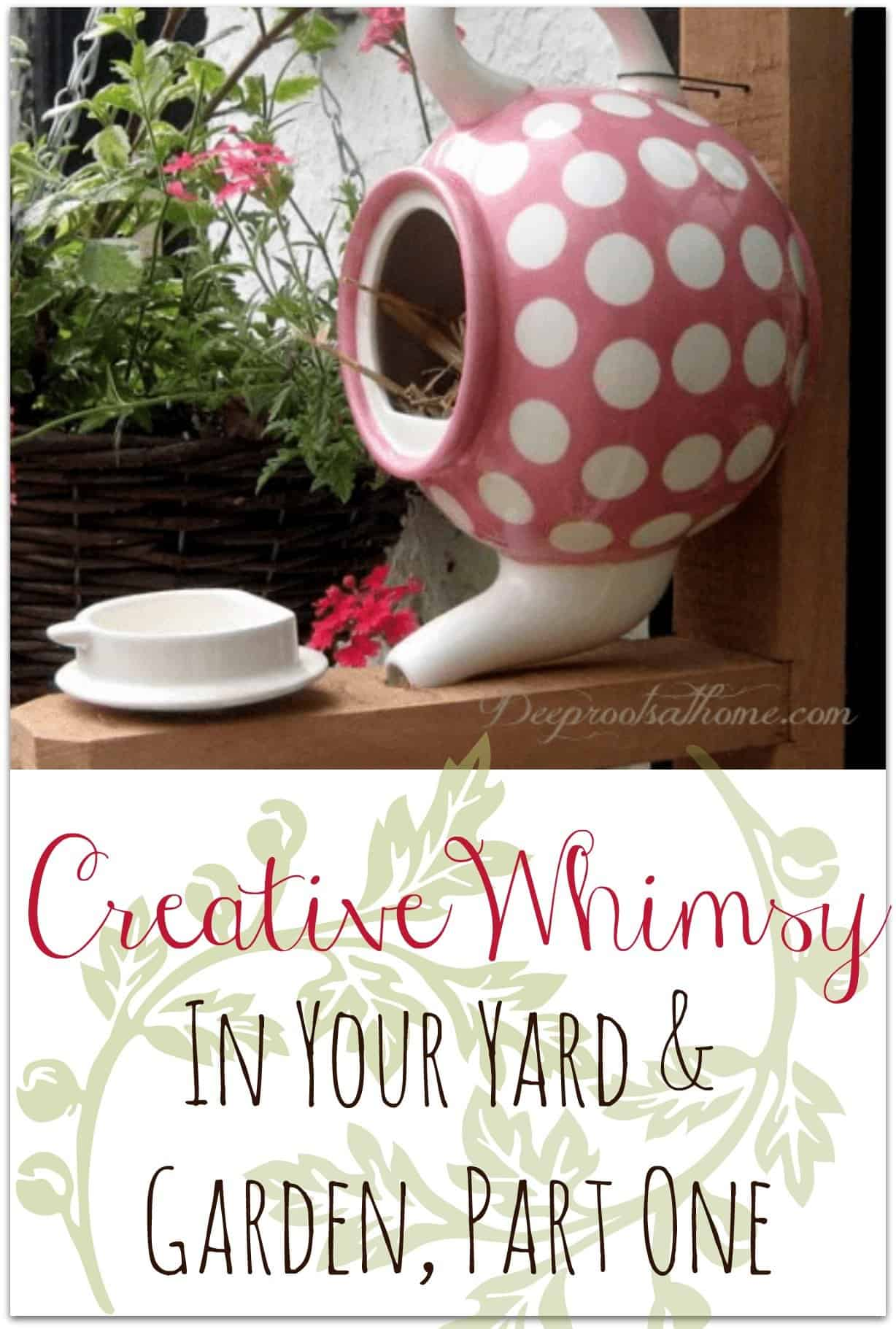 Creating Whimsy In Your Backyard & Garden, Part One. A homemade birdhouse out of a pink polka-dot teapot