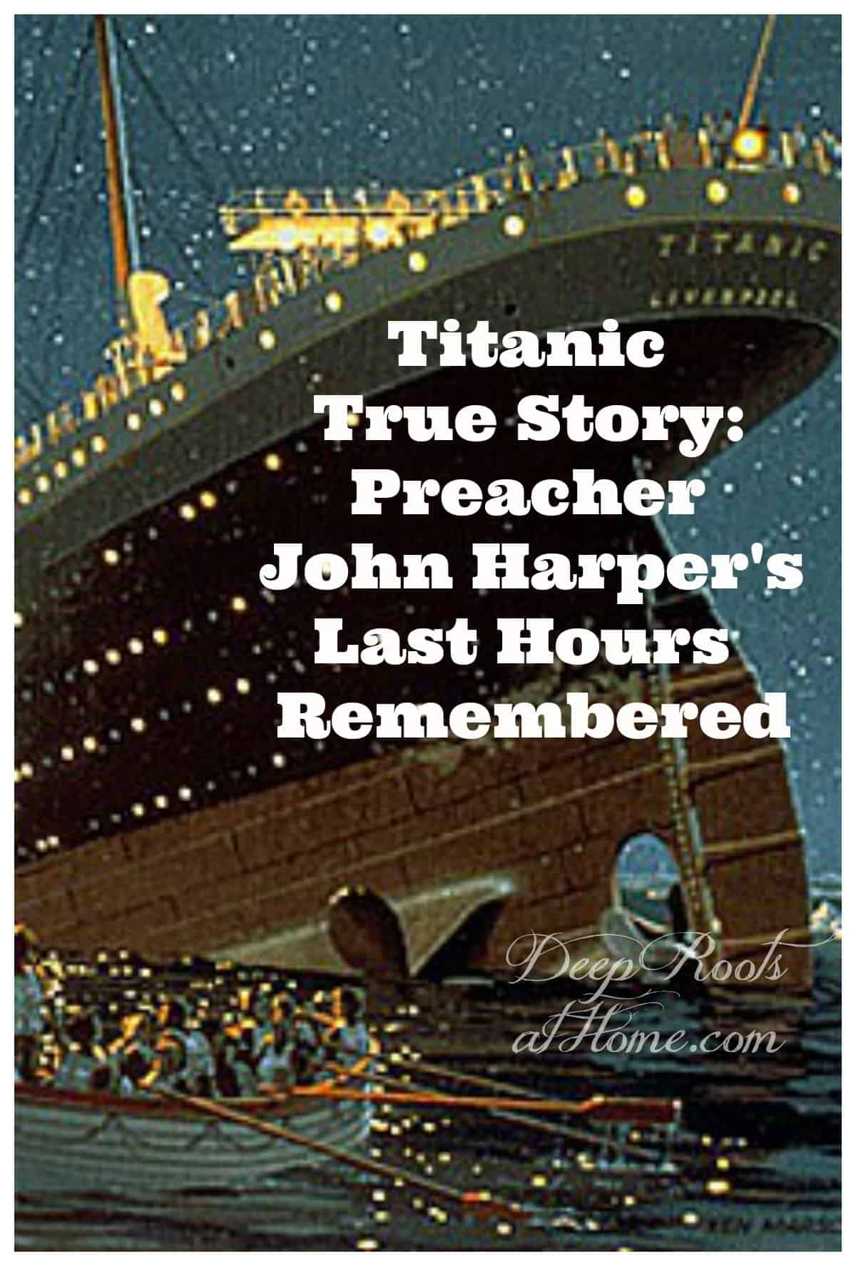 Titanic True Story: Preacher John Harper's Last Hours Remembered. The sinking of the ship.