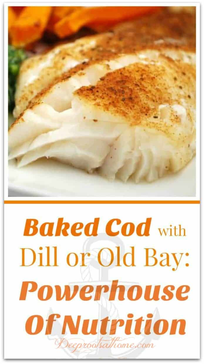 Baked Cod with Dill or Old Bay: Powerhouse Of Nutrition. Tender baked cod fillets with dill and Old Bay seasoning.