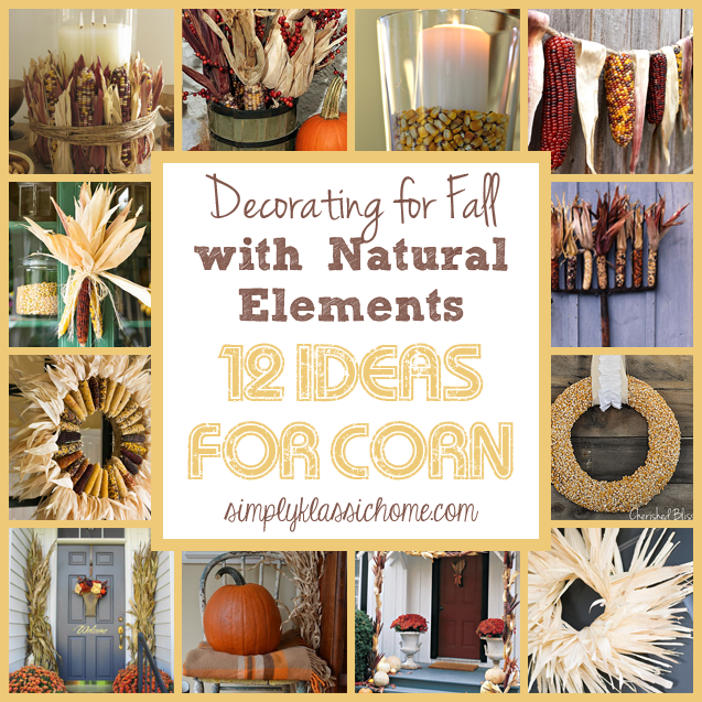18 Classy, Natural Elements for Fabulous Fall Decor & Color. Fall crafting ideas using Indian corn