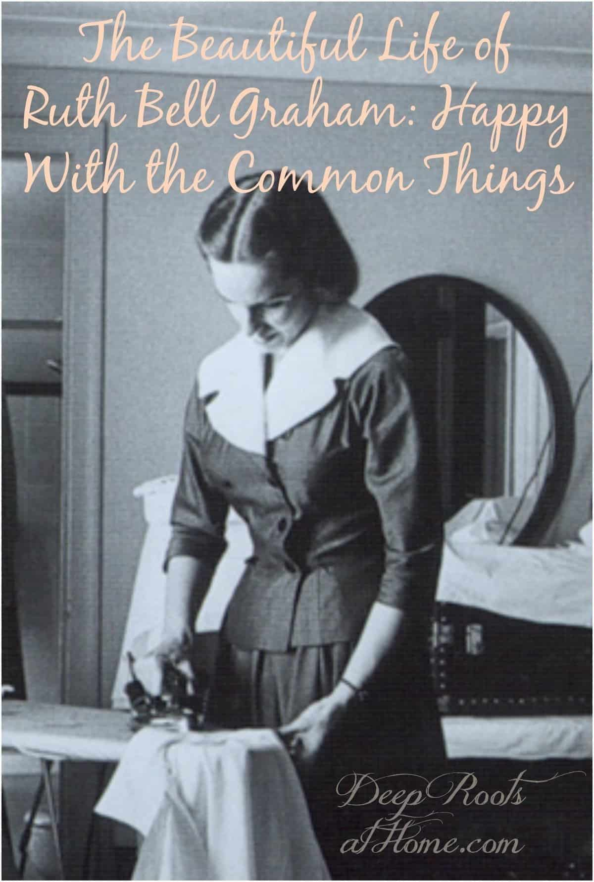 The Beautiful Life Of Ruth Bell Graham: Happy With The Common Things. ironing