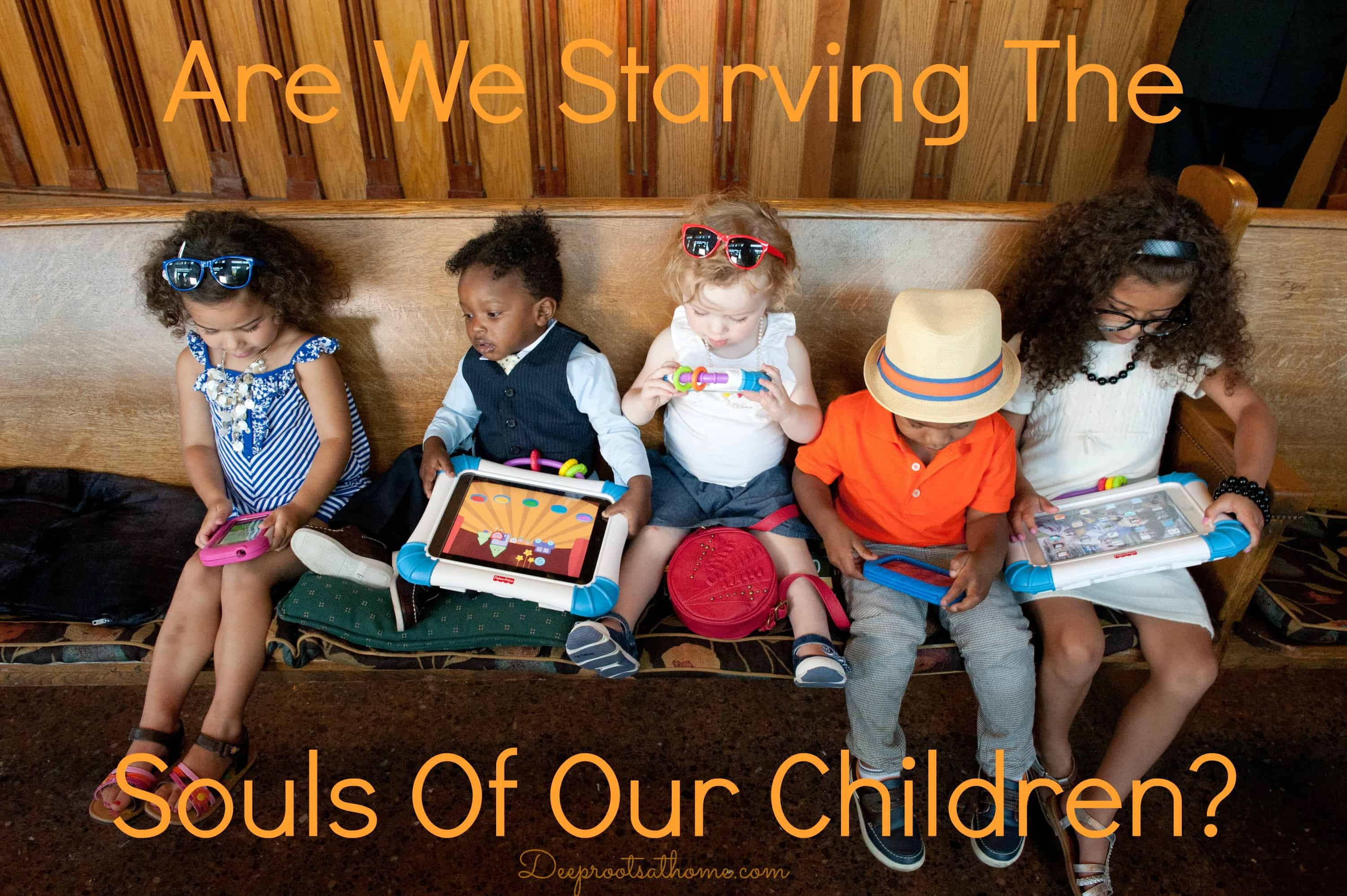 Are We Starving The Hearts Of Our Children? 5 toddlers engrossed with their electronic devices