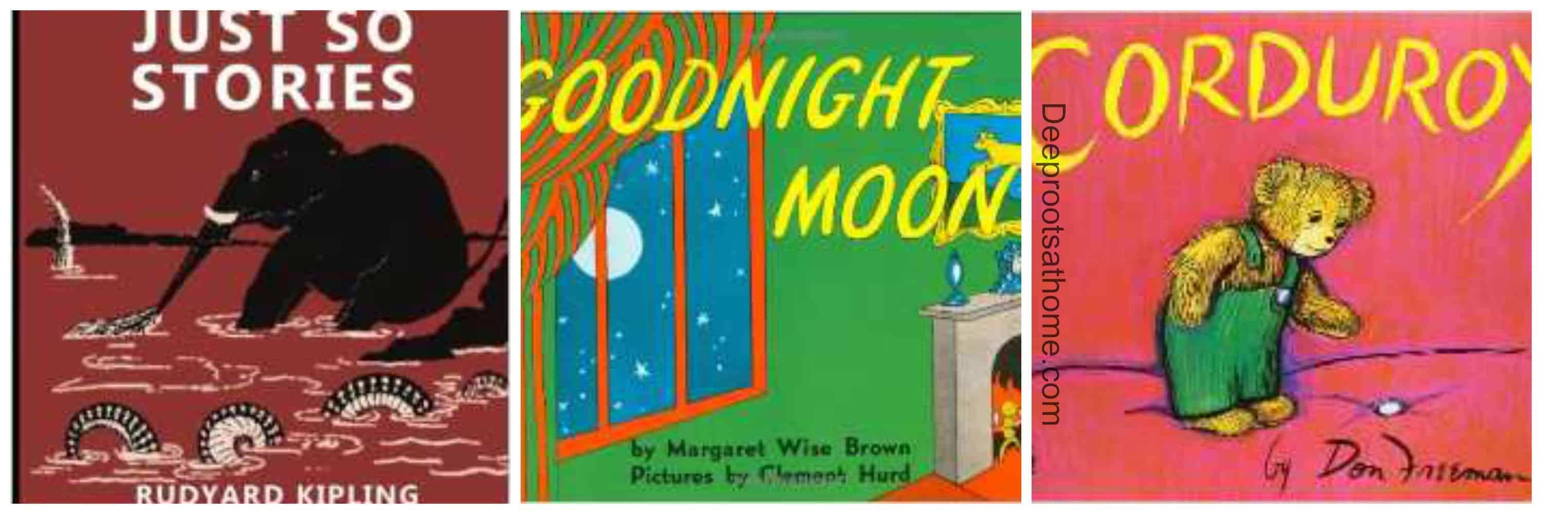 25 Beloved, Time-Tested Read Alouds For Young Children. Three books: Just So Stories by Rudyard Kipling, Goodnight Moon by Margaret wise Brown and Corduroy.