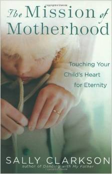 Book by Sally Clarkson - touching a child's heart for eternity,