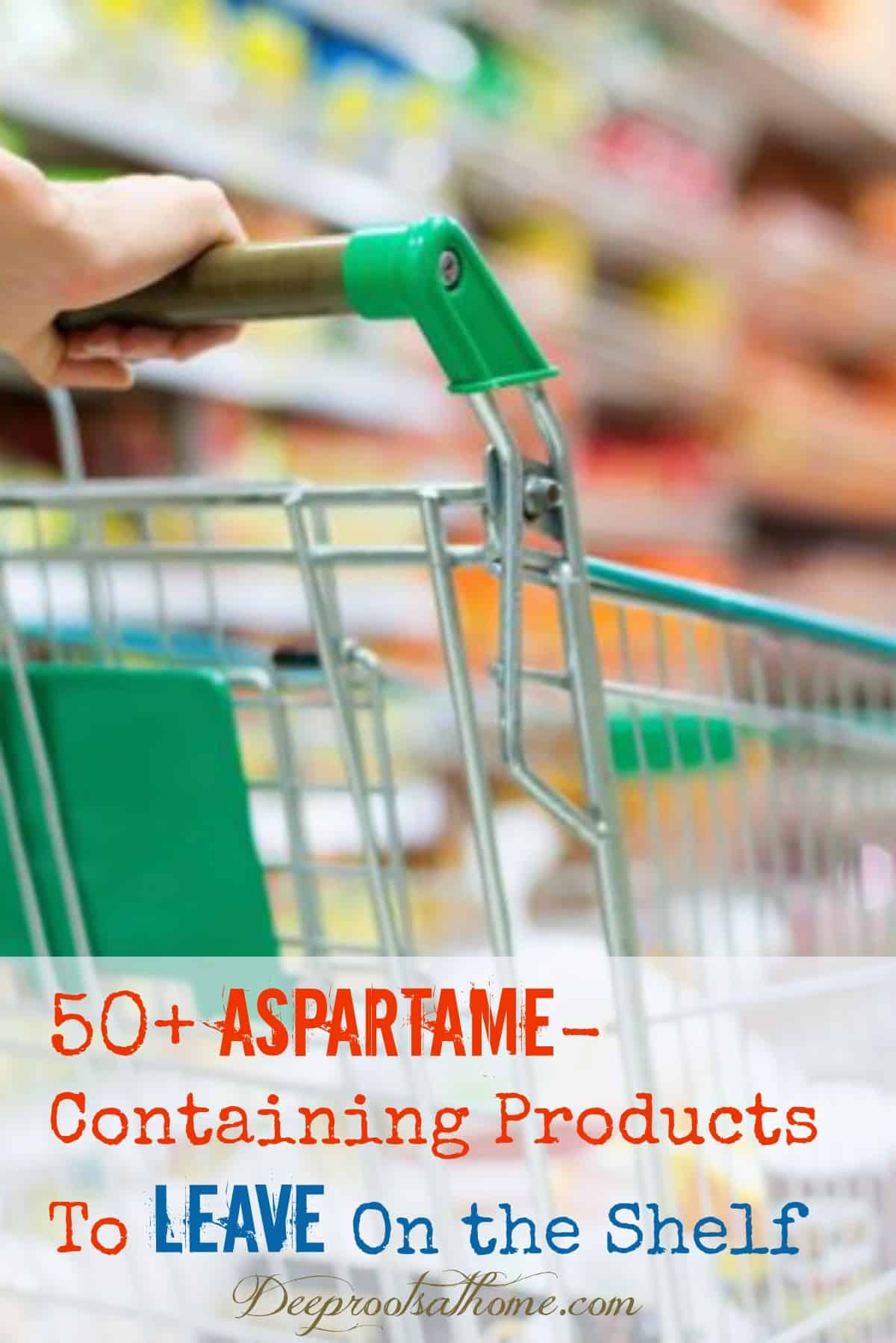 50+ Aspartame-Containing Products To Avoid. A label-reading shopper pushing a green steel shopping cart in the grocery.