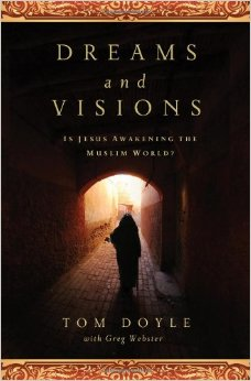 "Visions & Dreams To Muslims Around The World That Can't Be Dismissed, the book ""Dreams and Visions: Is Jesus Awakening the Muslim World?, Tom Doyle, author,"