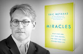 "The Biggest Case for God: Science Itself. Eric Metaxas, author of ""Miracles: What They Are, Why They Happen, and How They Can Change Your Life"""
