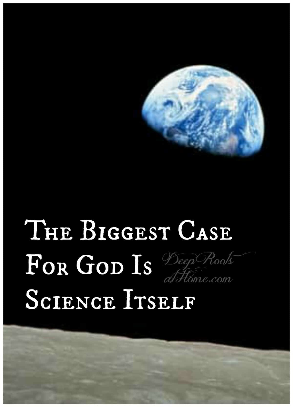 The Biggest Case for God: Science Itself. A NASA photo of Earthrise.