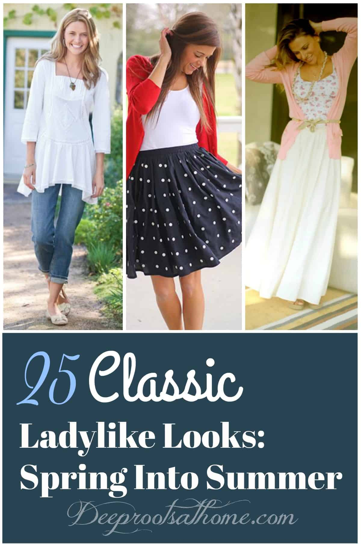25 Classic Ladylike Looks For You: Spring Heading Into Summer. For Pinterest: a collage of classy, casual summer looks