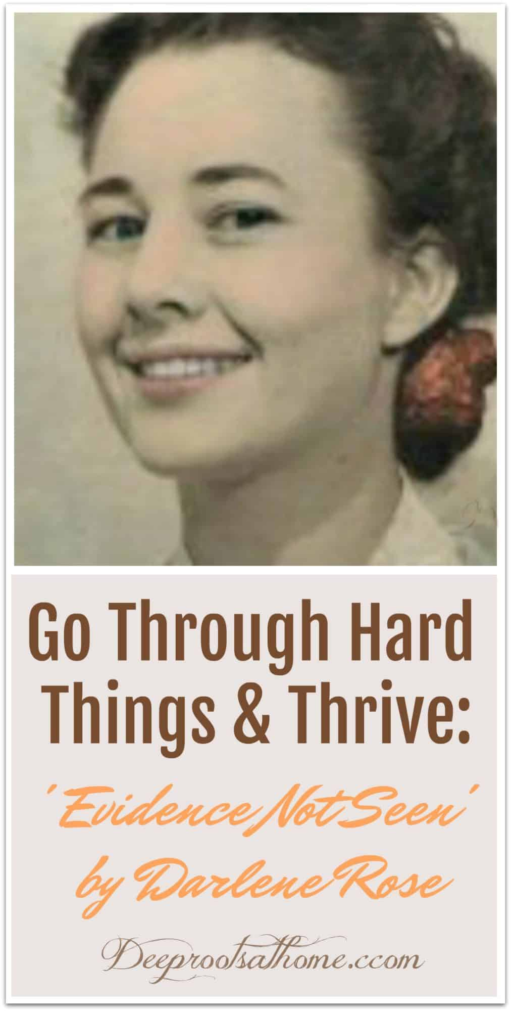 You Can Go Through Hard Places and Thrive: Evidence Not Seen by Darlene Rose, Darlene Diebler Rose.