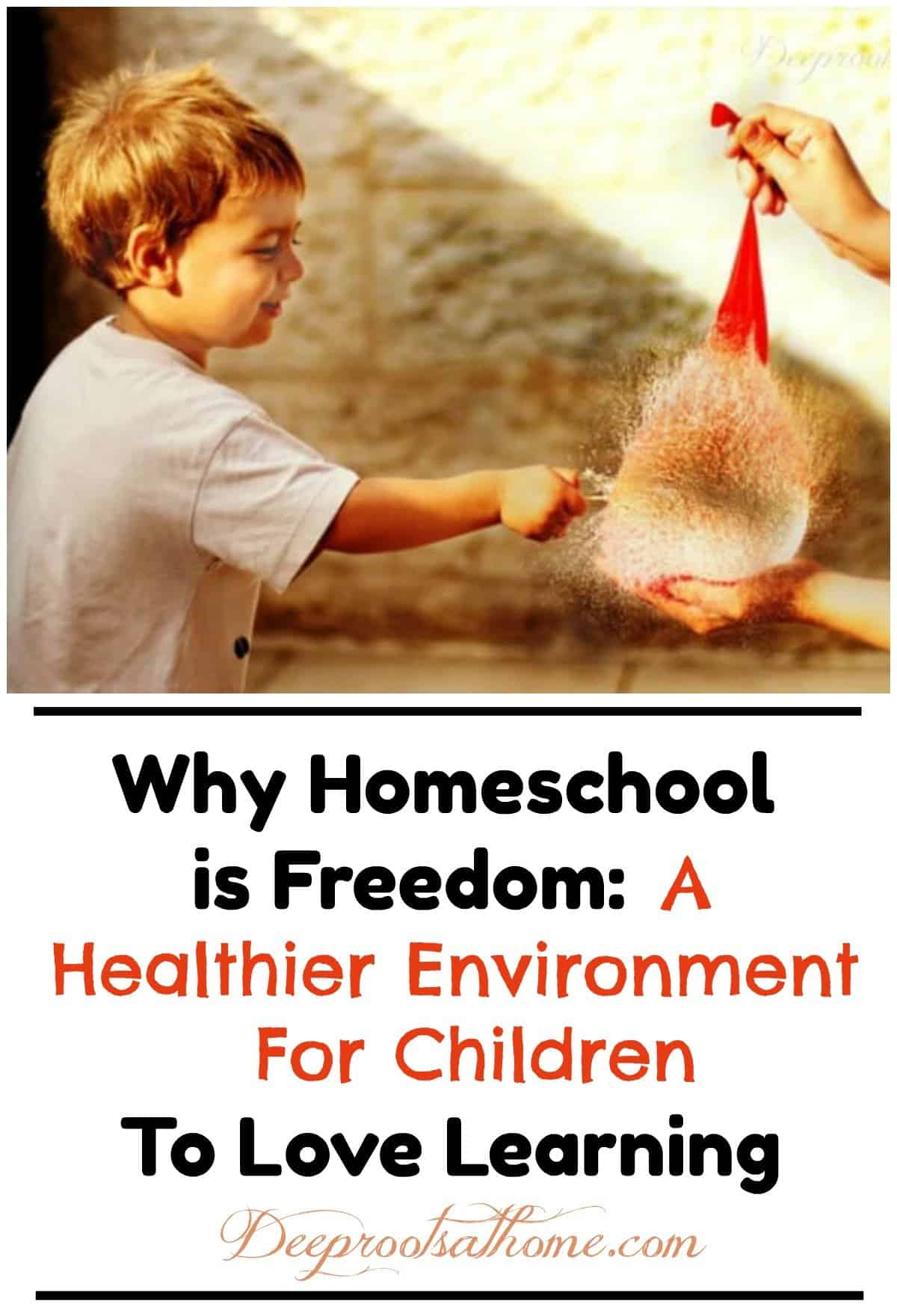 Why Homeschool Is Freedom...Freedom To Learn and To Love Learning. A homeschool student popping a water balloon in an experiment.