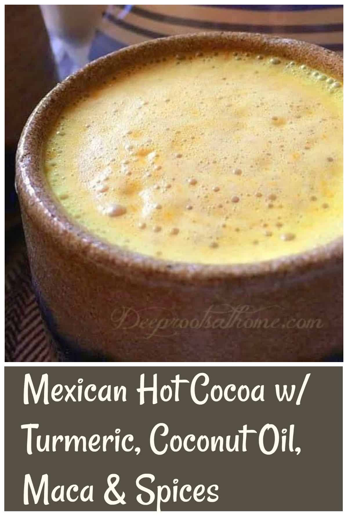 Mexican Hot Cocoa With Turmeric, Coconut Oil, Maca & Spices