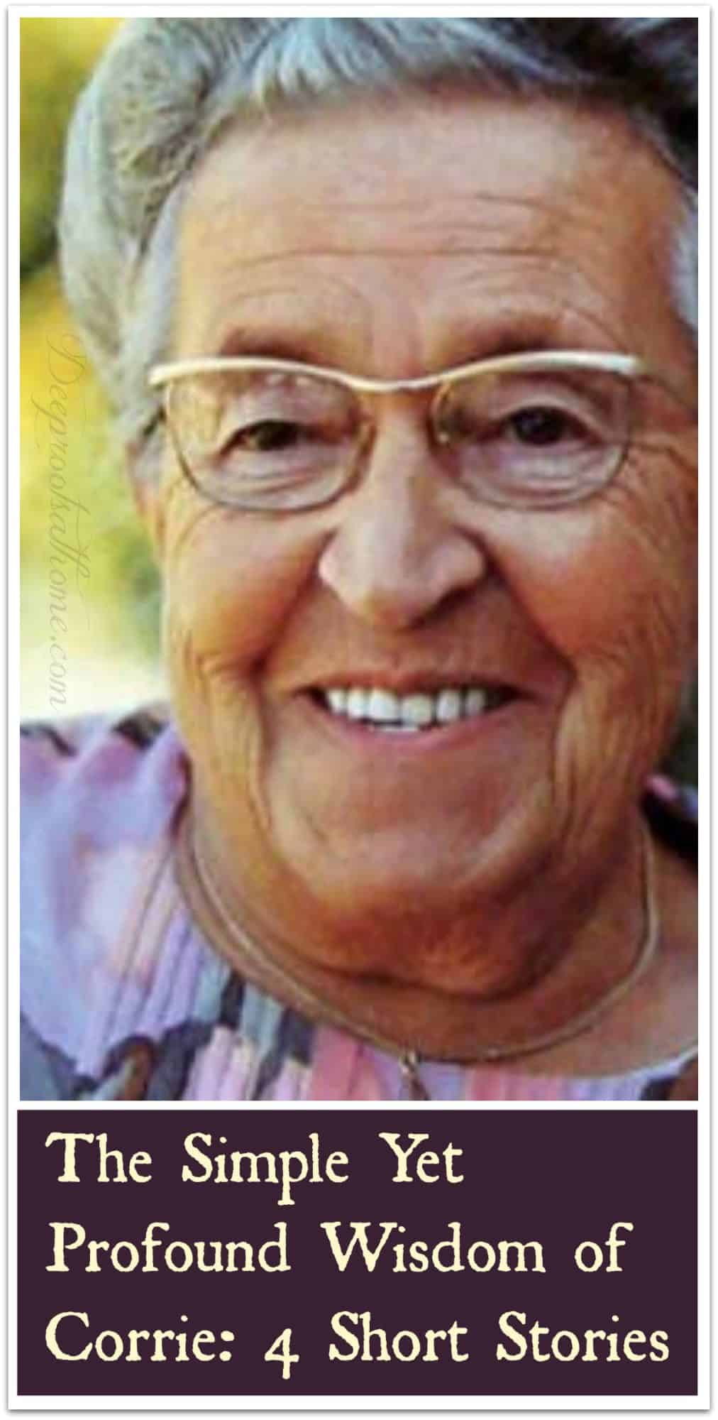 The Simple Yet Profound Wisdom of Corrie: 4 Short Stories. Corrie ten Boom