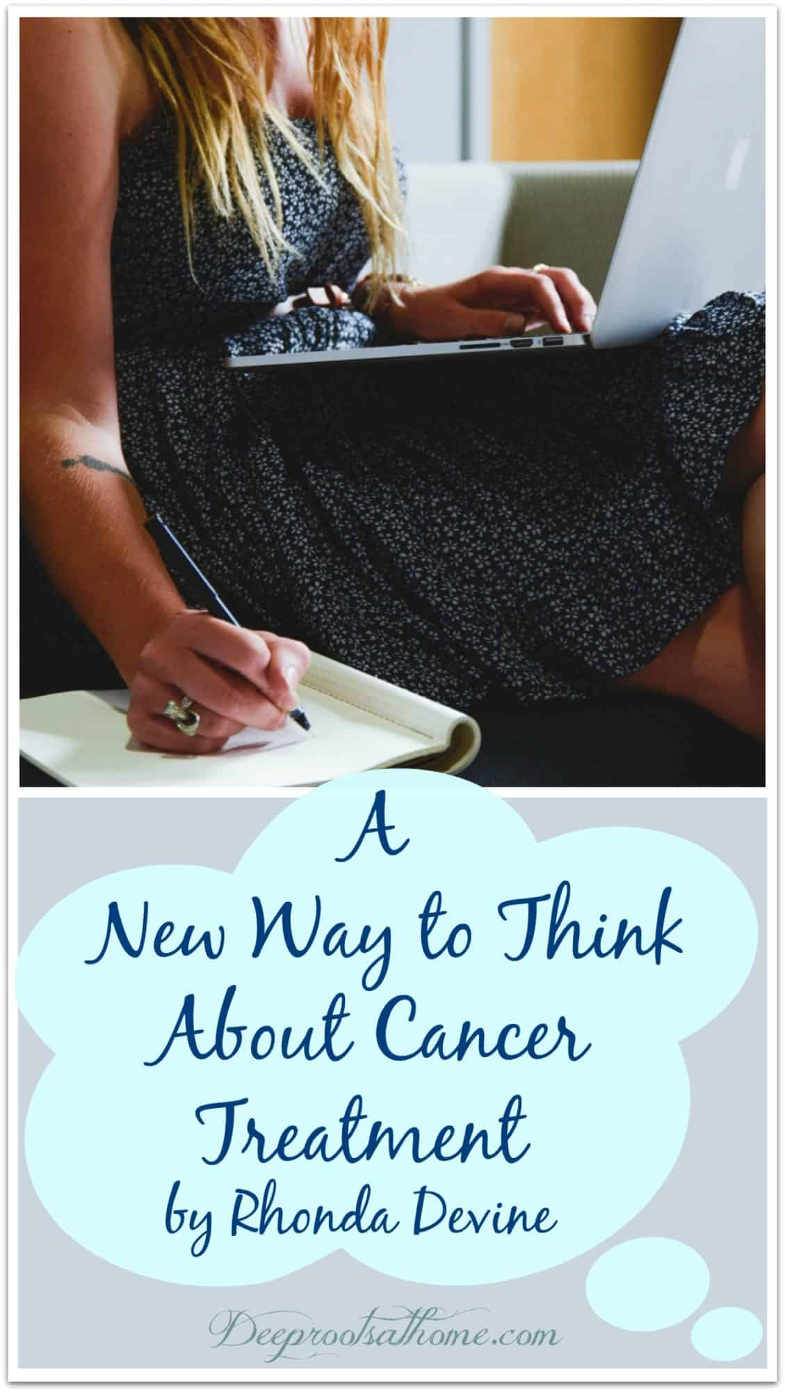 A New Way to Think About Cancer Treatment By Rhonda Devine. A young woman with cancer recording notes on what she has researched.