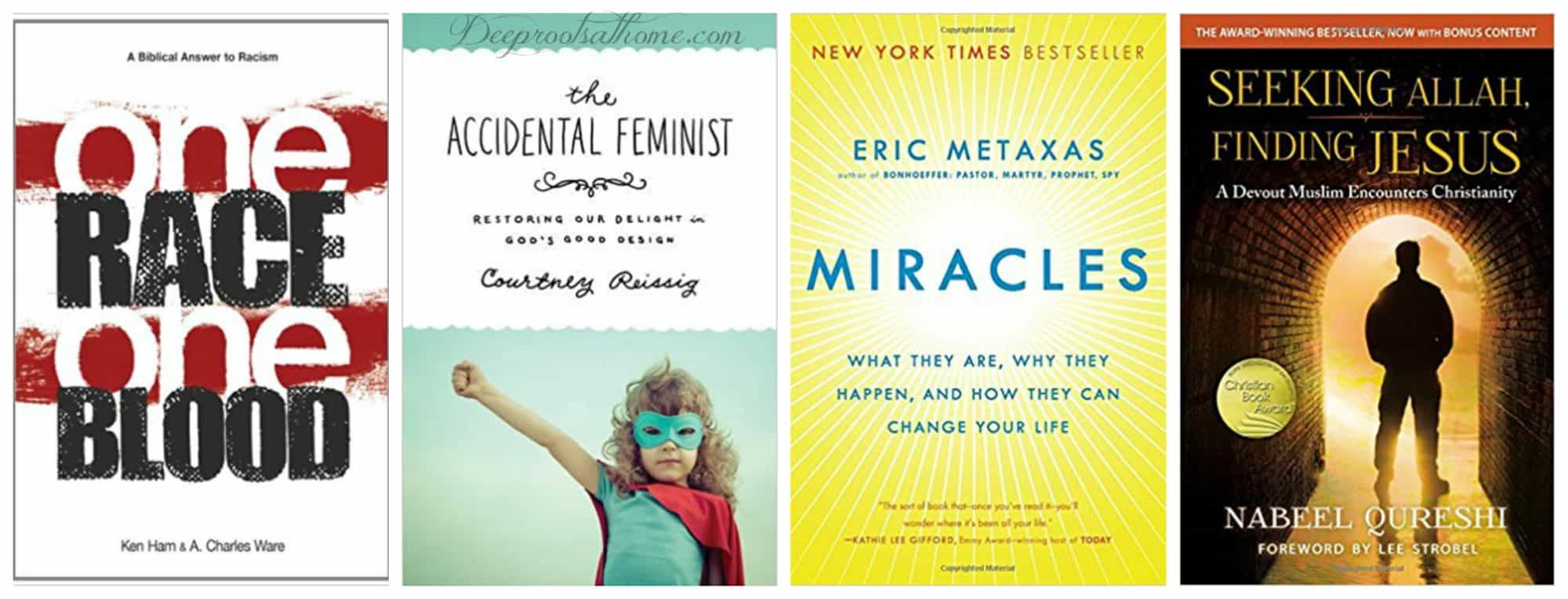 4 book covers: The Accidental Feminist by Courtney Reissig; Seeking Allah, Finding God by Nabeel Qureshi; Miracles by Eric Metaxas; One Race, One Blood by Dr, Charles Ware.