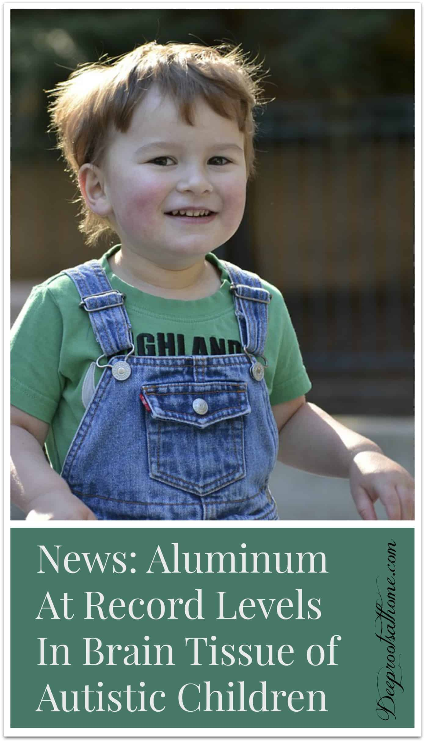 Aluminum At Record Levels In Brain Tissue of Autistic Children. The findings refute the FDA statement that