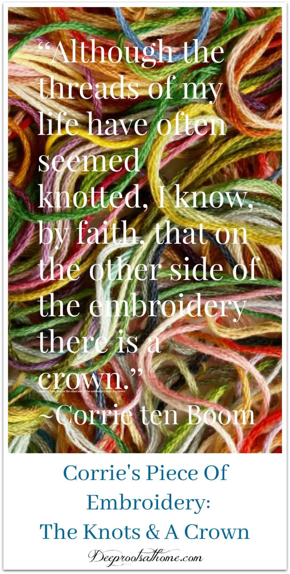 Corrie Ten Boom's Piece Of Embroidery | Knots & A Crown. Tangled threads of life