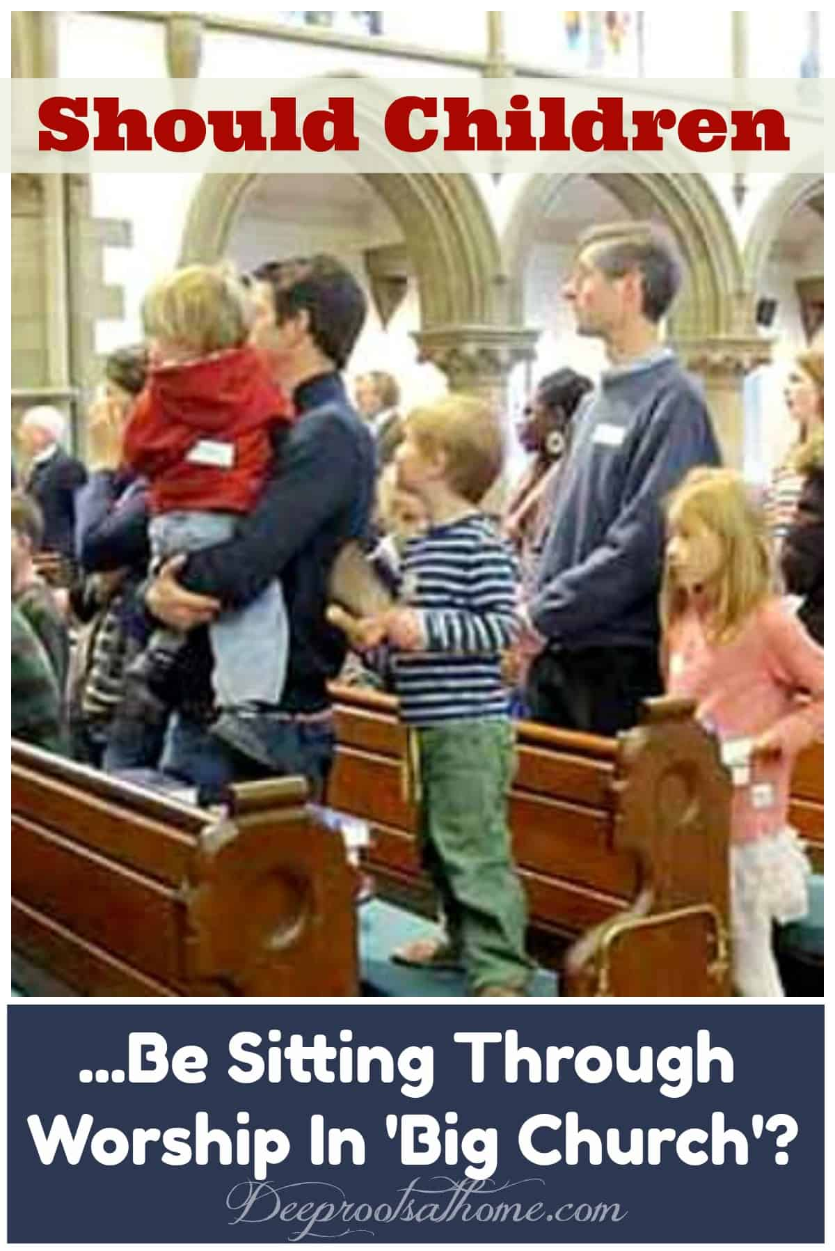 Should Children Be Sitting Through Worship In 'Big Church'? Children in the worship service with parents and families, paying attention.