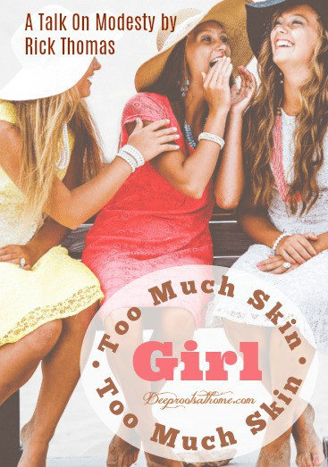 Too Much Skin, Girl. Too Much Skin: A Talk On Modesty by Rick Thomas, three beautiful, classy ladies