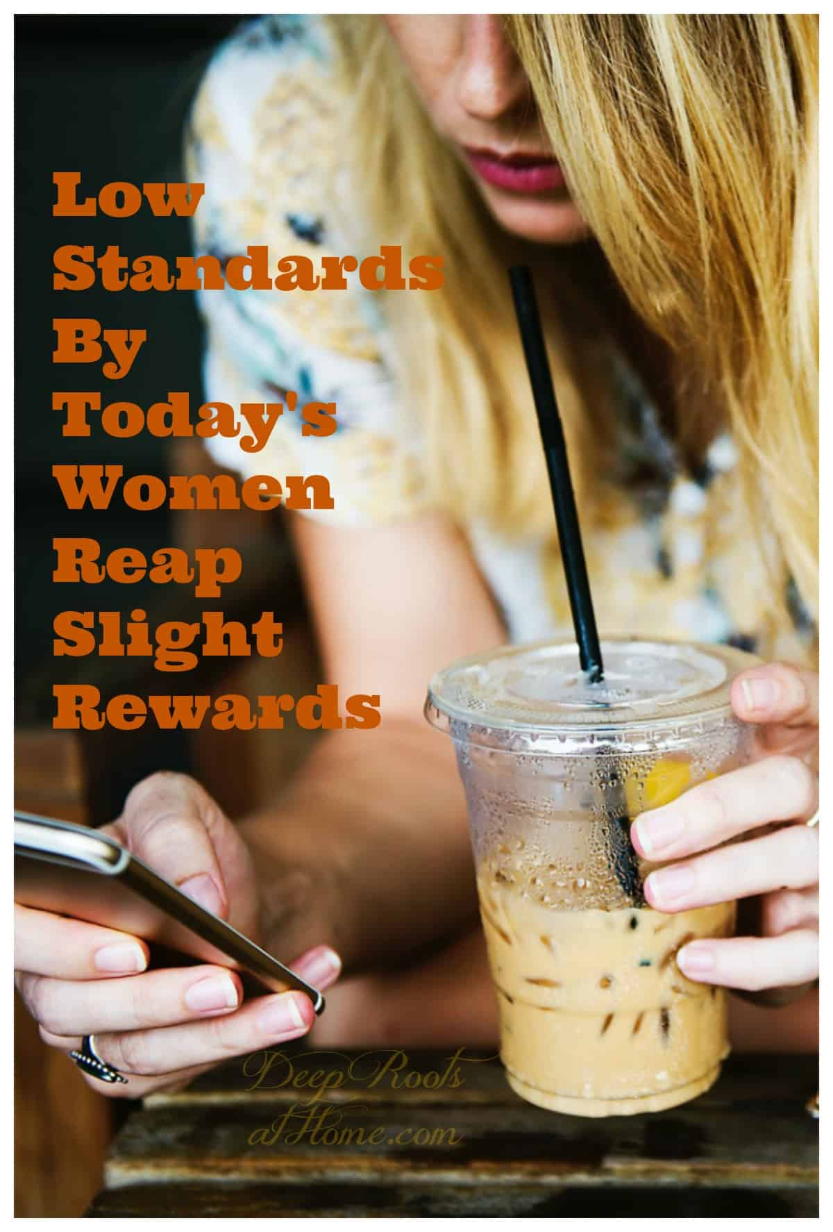 Low Standards By Today's Women Reap Slight Rewards. A golden haired young woman with her drink and her phone.
