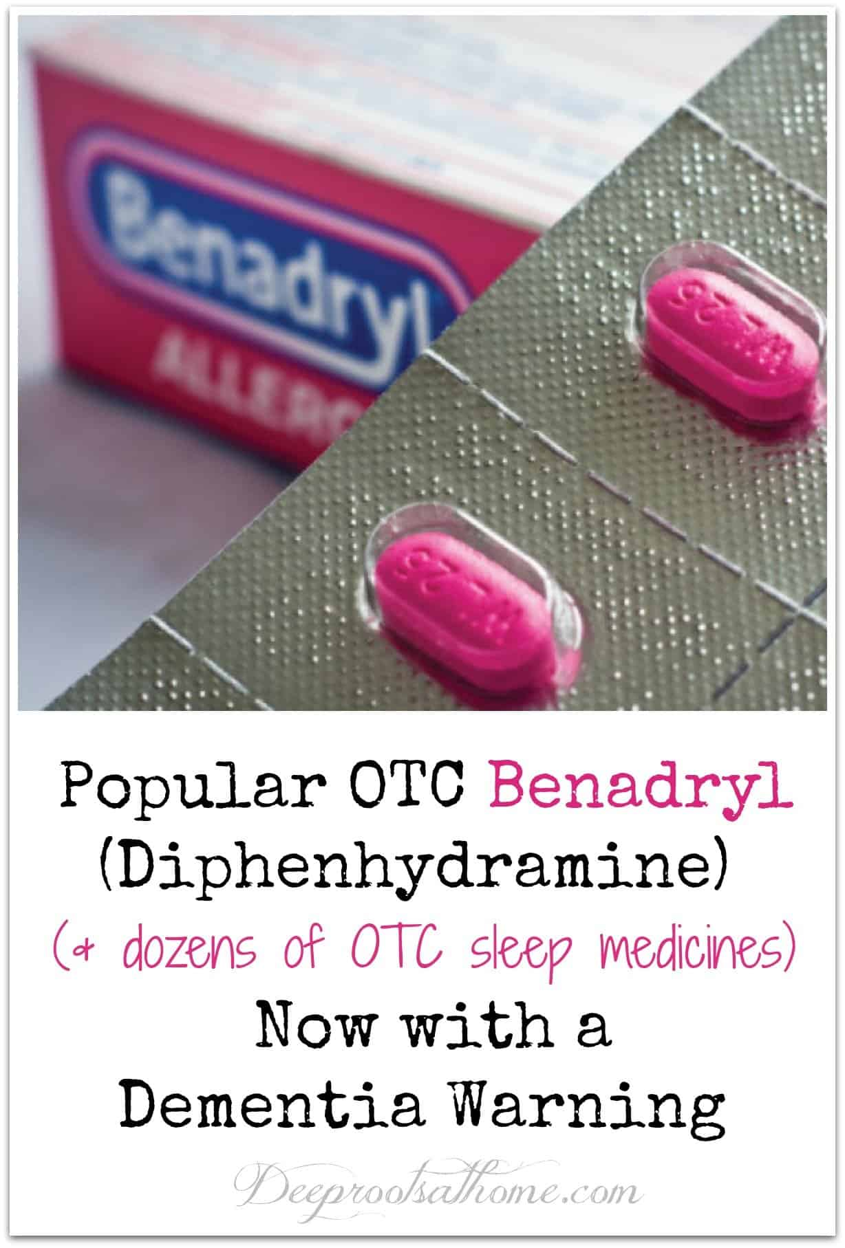 Popular OTC Benadryl -Diphenhydramine- Now with a Dementia Warning. Pink caplets