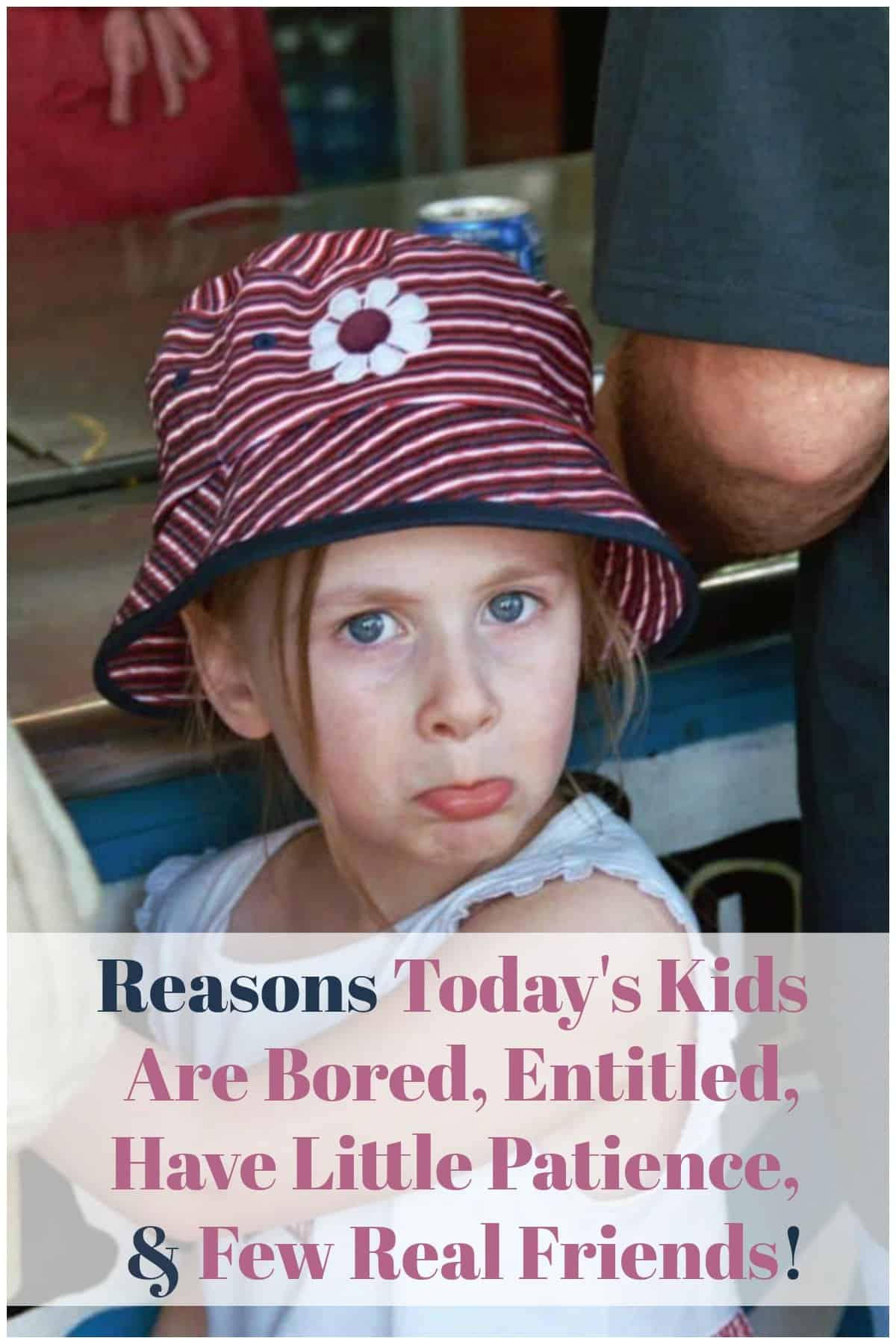 Reasons Today's Kids Are Bored at School, Feel Entitled, Have Little Patience and Few Real Friends.