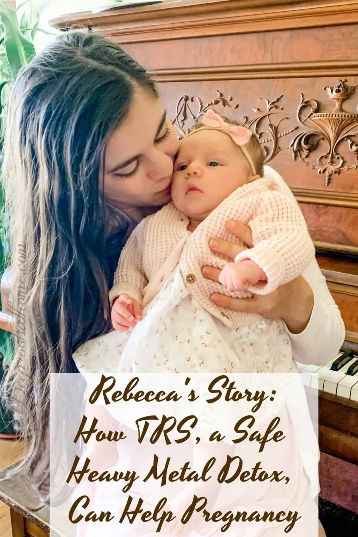 Rebecca's Story: TRS, a Safe Heavy Metal Detox, Can Help Pregnancy. Kissing baby