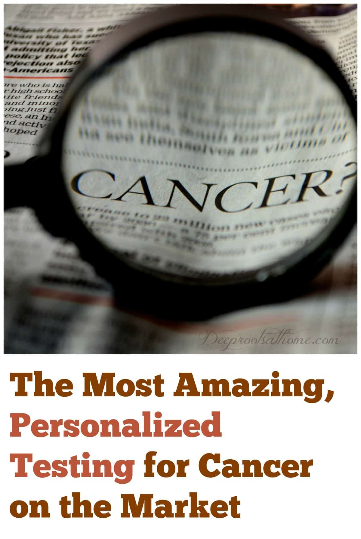 The Most Amazing, Personalized Testing for Cancer on the Market. newspaper