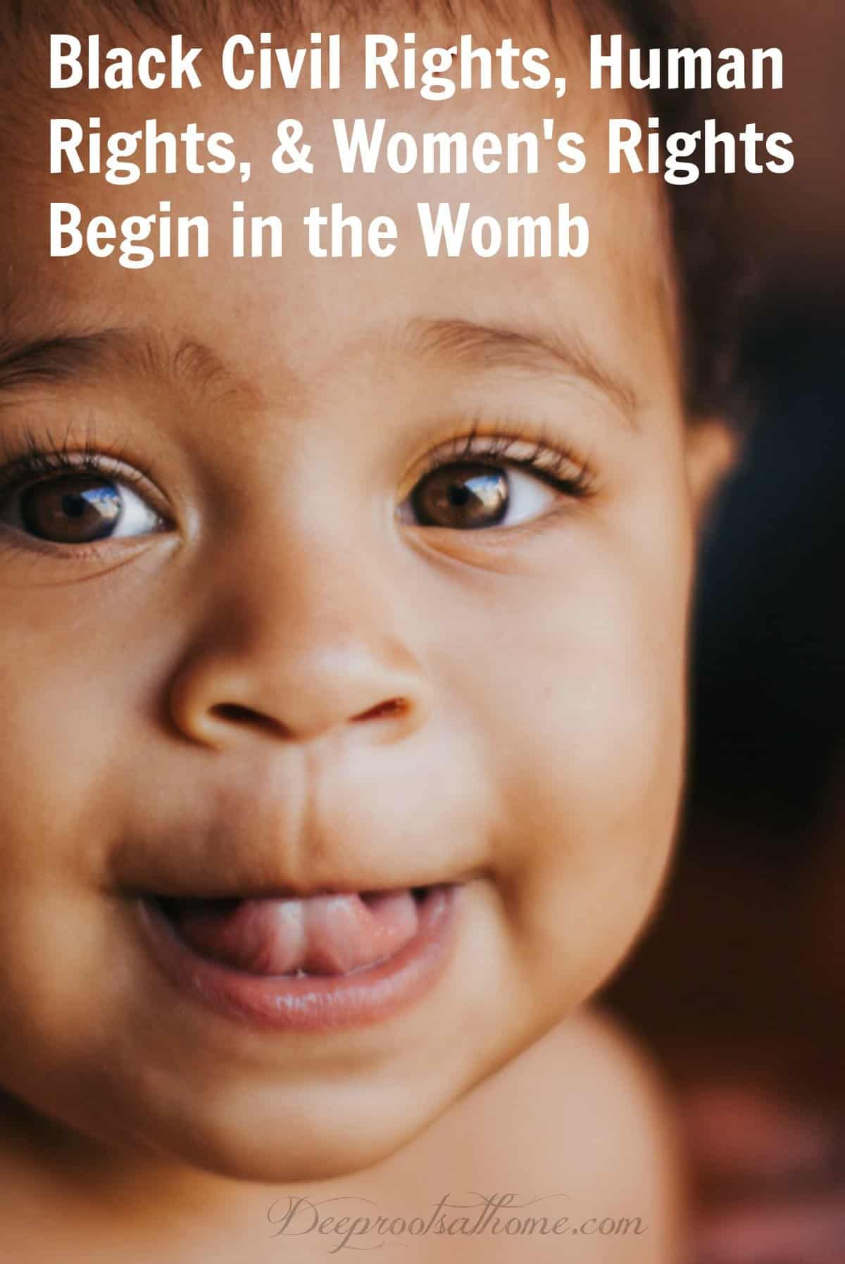Black Civil Rights, Human Rights, & Women's Rights Begin in the Womb. black baby