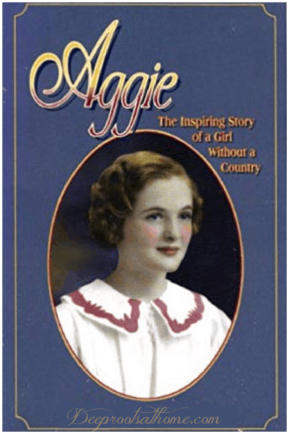Aggie Hurst: The Astounding Story of A Girl Without A Country
